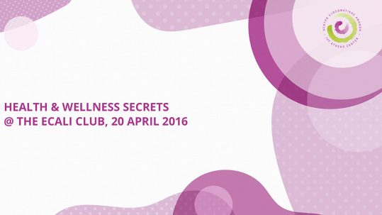 HEALTH & WELLNESS SECRETS @ THE ECALI CLUB, 20 APRIL 2016